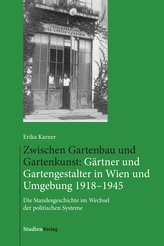 Zwischen Gartenbau und Gartenkunst: Gärtner und Gartengestalter in Wien 1918-1945
