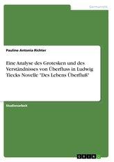 """Eine Analyse des Grotesken und des Verständnisses von Überfluss in Ludwig Tiecks Novelle \""""Des Lebens Überfluß\"""""""