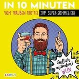 Endlich mitreden!: In 10 Minuten vom Trauben-Trottel zum Super-Sommelier