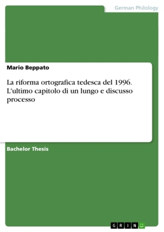 La riforma ortografica tedesca del 1996. L\'ultimo capitolo di un lungo e discusso processo