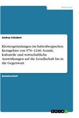 Klostergründungen im babenbergischen Kerngebiet von 976-1246. Soziale, kulturelle und wirtschaftliche Auswirkungen auf die Gesel
