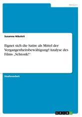 """Eignet sich die Satire  als Mittel der Vergangenheitsbewältigung? Analyse des Films \""""Schtonk!\"""""""