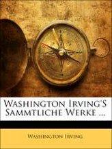 Washington Irving\'s sammtliche Werke ...