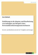 Einführung in die Akquise und Bearbeitung von Aufträgen am Beispiel eines Personaldienstleistungsunternehmens