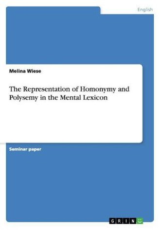 The Representation of Homonymy and Polysemy in the Mental Lexicon