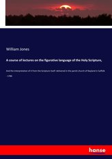 A course of lectures on the figurative language of the Holy Scripture,