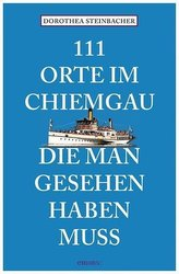 111 Orte im Chiemgau, die man gesehen haben muss
