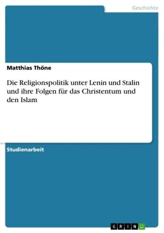 Die Religionspolitik unter Lenin und Stalin und ihre Folgen für das Christentum und den Islam