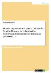 Modelo organizacional para la Oficina de Gestión Humana de la Fundación Bolivariana de Informática y Telemática (FUNDABIT)