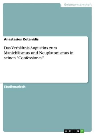 """Das Verhältnis Augustins zum Manichäismus und Neuplatonismus in seinen \""""Confessiones\"""""""