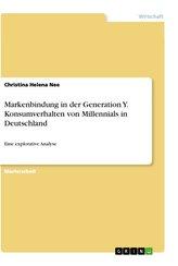 Markenbindung in der Generation Y. Konsumverhalten von Millennials in Deutschland