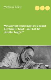 """Metatextueller Kommentar zu Robert Gernhardts \""""Glück - oder hat die Literatur Folgen?"""