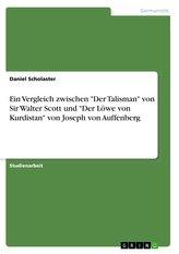 """Ein Vergleich zwischen \""""Der Talisman\"""" von Sir Walter Scott und \""""Der Löwe von Kurdistan\"""" von Joseph von Auffenberg"""