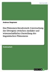 Das Phänomen Kiezdeutsch. Untersuchung der Divergenz zwischen medialer und wissenschaftlicher  Darstellung des linguistischen Ph