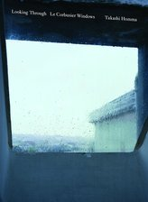 Takashi Homma. Looking Through / Le Corbusier Windows