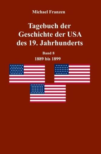 Tagebuch der Geschichte der USA des 19. Jahrhunderts, Band 8 1889-1899