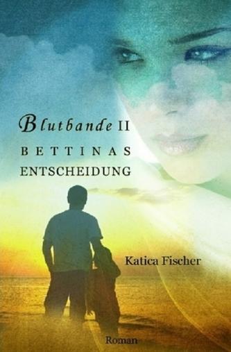 Blutbande II - Bettinas Entscheidung