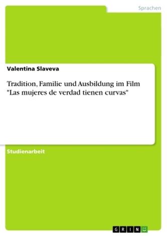 """Tradition, Familie und Ausbildung im Film \""""Las mujeres de verdad tienen curvas\"""""""