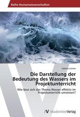 Die Darstellung der Bedeutung des Wassers im Projektunterricht