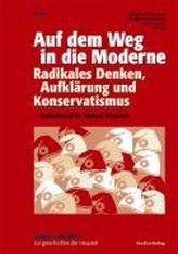 Auf dem Weg in die Moderne. Radikales Denken, Aufklärung und Konservativismus