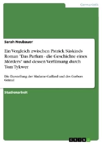 """Ein Vergleich zwischen Patrick Süskinds Roman \""""Das Parfum - die Geschichte eines Mörders\"""" und dessen Verfilmung durch Tom Tykwer"""