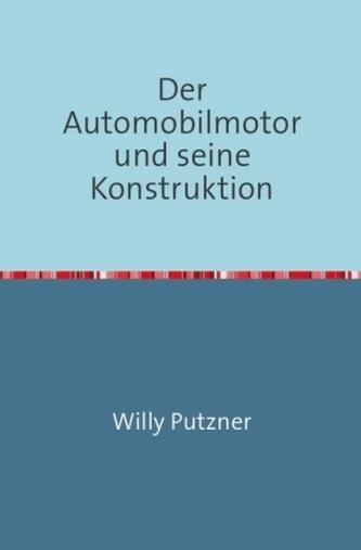 Der Automobilmotor und seine Konstruktion