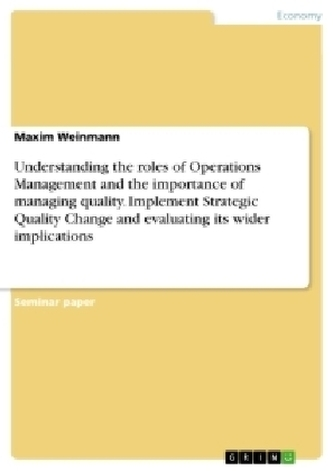 Understanding the roles of Operations Management and the importance of managing quality. Implement Strategic Quality Change and