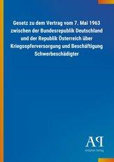 Gesetz zu dem Vertrag vom 7. Mai 1963 zwischen der Bundesrepublik Deutschland und der Republik Österreich über Kriegsopferversor