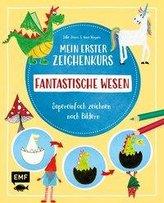 Mein erster Zeichenkurs - Fantastische Wesen: Einhorn, Drache, Meerjungfrau und Co.