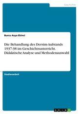 Die Behandlung des Dersim-Aufstands 1937-38 im Geschichtsunterricht. Didaktische Analyse und Methodenauswahl