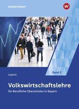 Volkswirtschaftslehre 2. Schülerband. Berufliche Oberschulen. Bayern