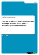 Sun and architecture. How to find a balance in design between advantages and disadvantages of sun orientation?