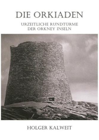 Die Orkiaden - Urzeitliche Rundtürme der Orkney Inseln