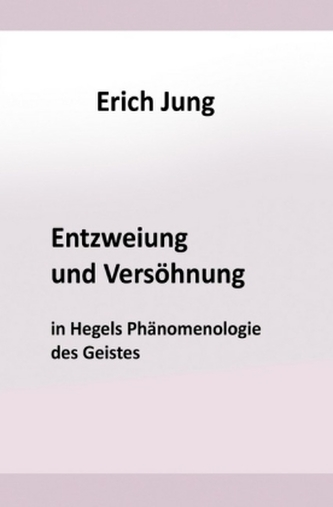 Entzweiung und Versöhnung in Hegels Phänomenologie des Geistes