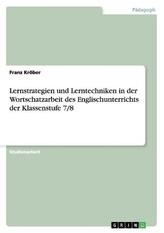 Lernstrategien und Lerntechniken in der Wortschatzarbeit des Englischunterrichts der Klassenstufe 7/8