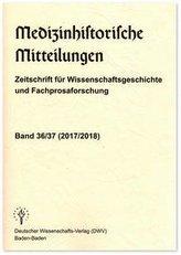 Medizinhistorische Mitteilungen. Zeitschrift für Wissenschaftsgeschichte und Fachprosaforschung, Band 36/37 (2017/2018)