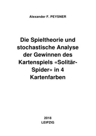 """Die Spieltheorie und stochastische Analyse der Gewinnen des Kartenspiels \""""Solitär-Spider\"""" in 4 Kartenfarben"""