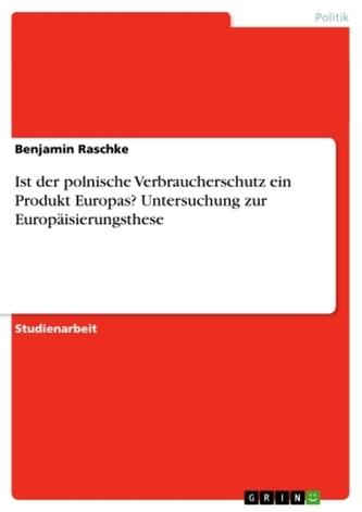 Ist der polnische Verbraucherschutz ein Produkt Europas? Untersuchung zur Europäisierungsthese