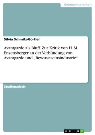 """Avantgarde als Bluff. Zur Kritik von H. M. Enzensberger an der Verbündung von Avantgarde und \""""Bewusstseinsindustrie\"""""""