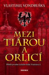 Mezi tiárou a orlicí - Příběh prvního českého krále Vratislava I.