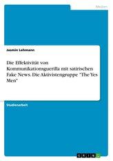"""Die Effektivität von Kommunikationsguerilla mit satirischen Fake News. Die Aktivistengruppe \""""The Yes Men\"""""""