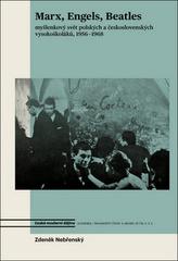 Marx, Engels, Beatles - Myšlenkový svět polských a československých vysokoškoláků, 1956-1968