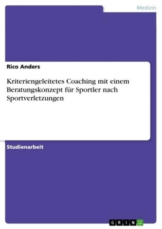 Kriteriengeleitetes Coaching mit einem Beratungskonzept für Sportler nach Sportverletzungen