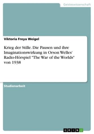"""Krieg der Stille. Die Pausen und ihre Imaginationswirkung in Orson Welles\' Radio-Hörspiel \""""The War of the Worlds\"""" von 1938"""