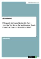 """Polygamie im Islam. Liefert die Sure \""""An-Nisa\"""" im Koran die Legitimation für die Unterdrückung der Frau in der Ehe?"""