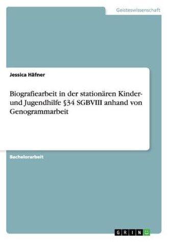 Biografiearbeit in der stationären Kinder- und Jugendhilfe 34 SGBVIII anhand von Genogrammarbeit