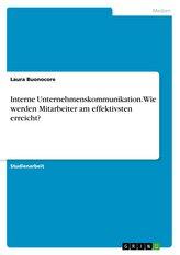 Interne Unternehmenskommunikation. Wie werden Mitarbeiter am effektivsten erreicht?