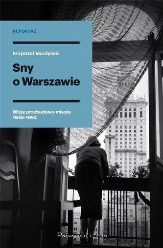 Sny o Warszawie. Wizje przebudowy miasta 1945-1952