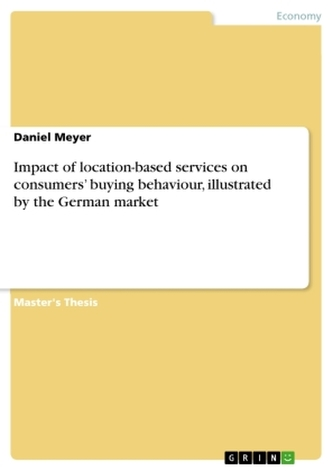 Impact of location-based services on consumers\' buying behaviour, illustrated by the German market