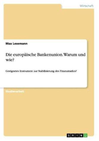 Die europäische Bankenunion. Warum und wie?